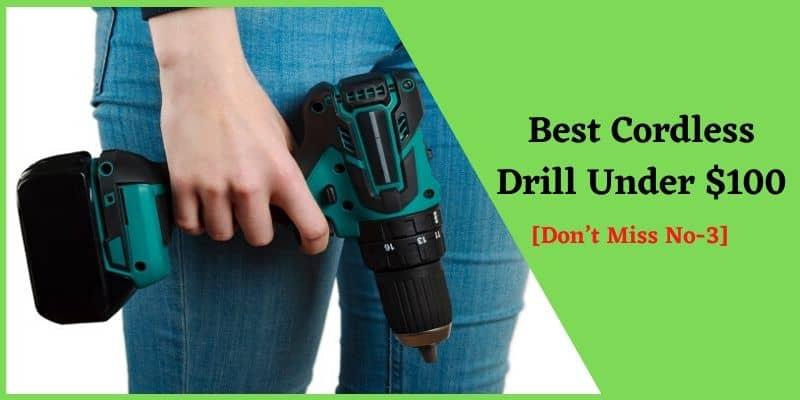 Best Cordless Drill Under $100
