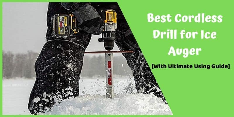Best Cordless Drill for Ice Auger